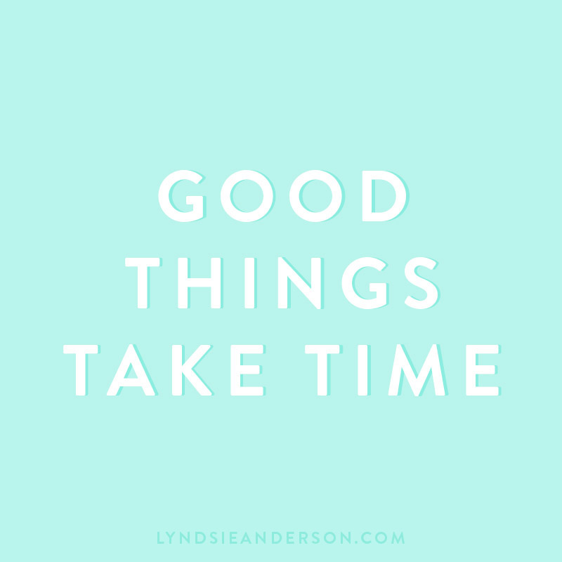 Good things take time quote